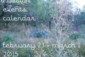 houston events calendar: february 23 - march 1, 2015