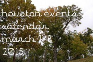 houston events calendar: march 2 - 8, 2015