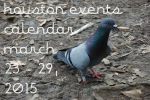houston events calendar: march 23 - 29, 2015