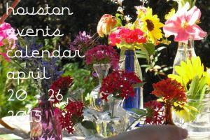 houston events calendar: april 20 - 26, 2015