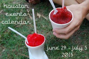 houston events calendar: june 29 - july 5, 2015