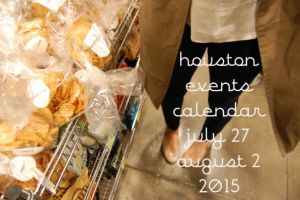 houston events calendar: july 27 - august 2, 2015