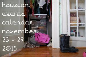houston events calendar: november 23 - 29, 2015