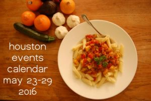houston events calendar: may 23 - 29, 2016