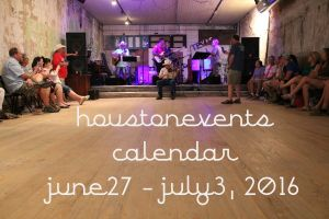 houston events calendar: june 27 - july 3, 2016