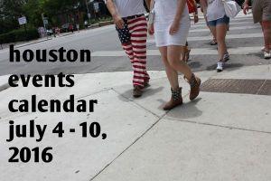 houston events calendar: july 4 - 10, 2016