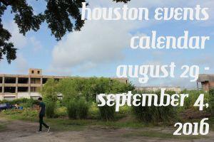 houston events calendar: august 29 - september 4, 2016