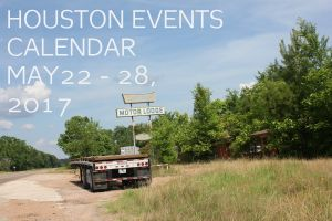 houston events calendar may 22 - 29, 2017