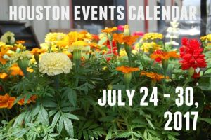 houston events calendar: july 24 - 30, 2017