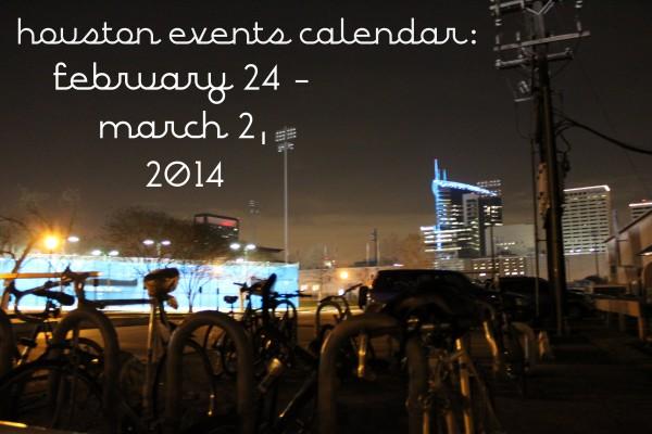 houston events calendar 2-24- 3-2, 2014
