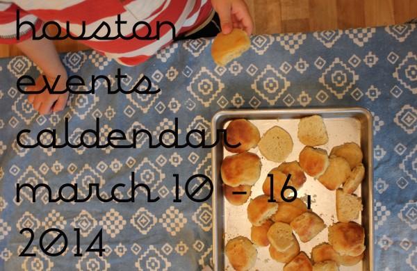 houston events calendar march 10 - 16 2014