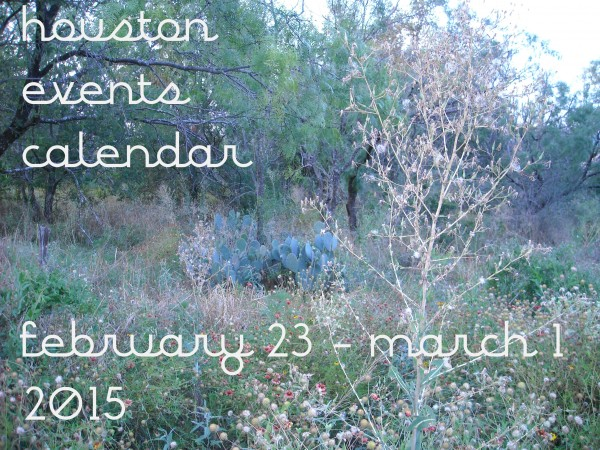 houston events calendar february 23 march 1 2015