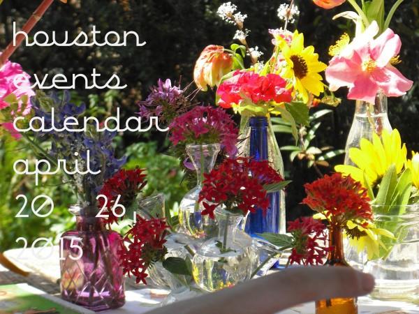 houston events calendar april 20 26 2015