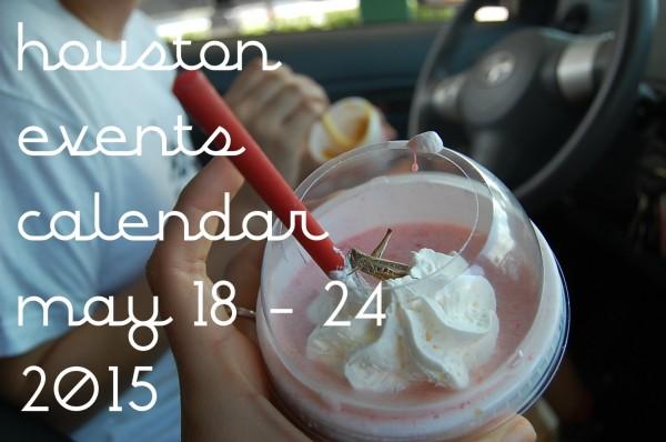 houston events calendar may 18 24 2015