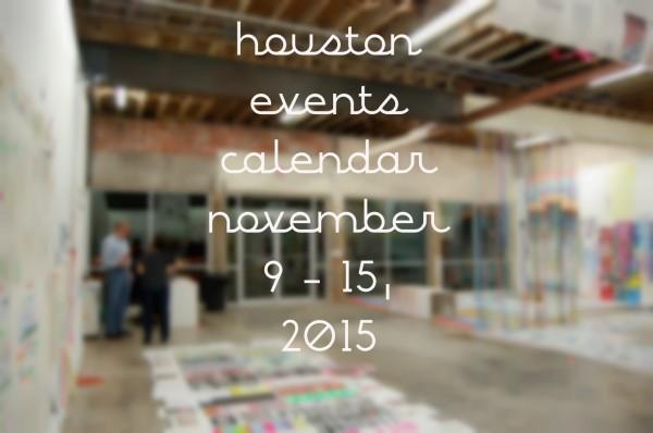 houston events calendar november 9 through 15 2015