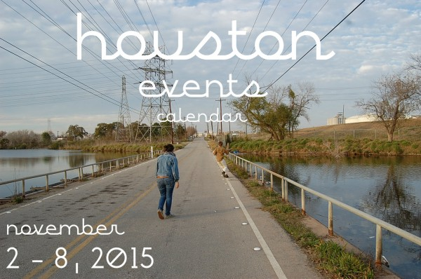 houston events calender november 2 through 8 2015