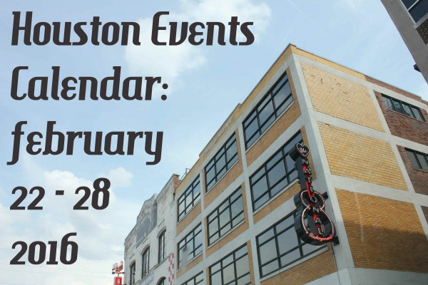 houston events calendar 2 22 28 2016