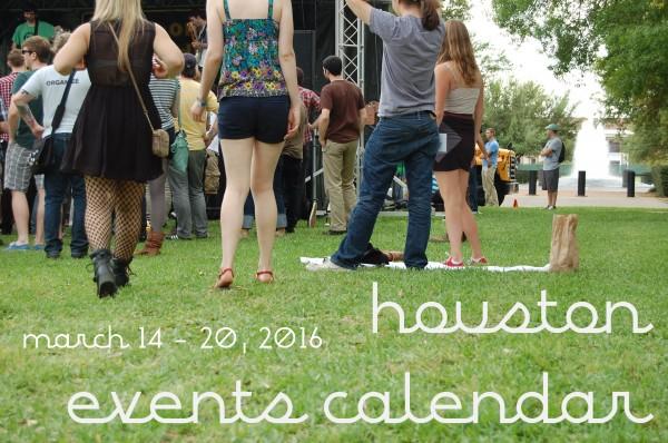houston events calendar march 14 20 2016