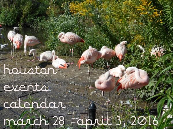 houston events calendar march 28 april 3 2016