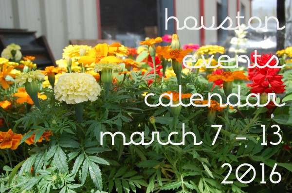 houston events calendar march 7 13 2016