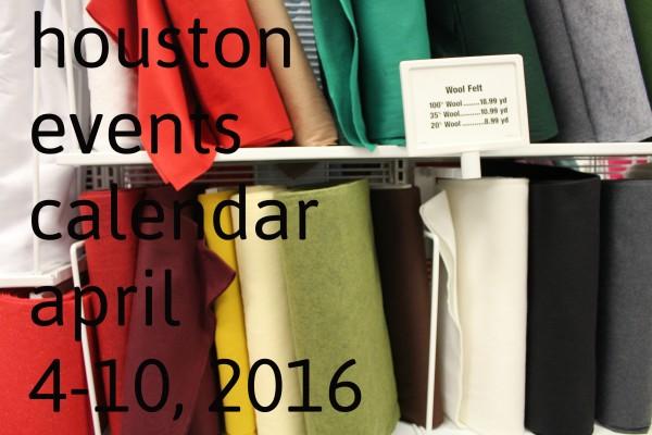 houston events calendar april 4 10 2016