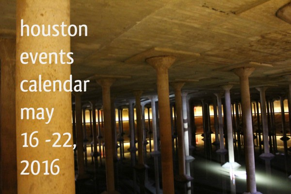 houston event calendar may 16 22 2016