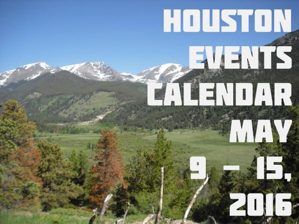 houston events calendar may 9 15 2016