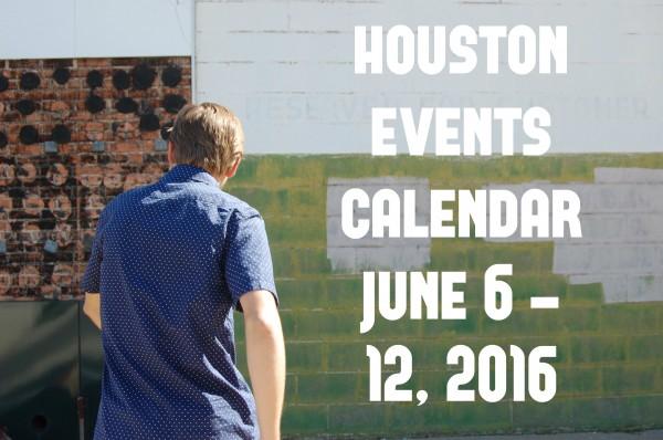 houston events calendar june 6 12 2016