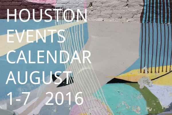 houston events calendar august 1 - 7 2016