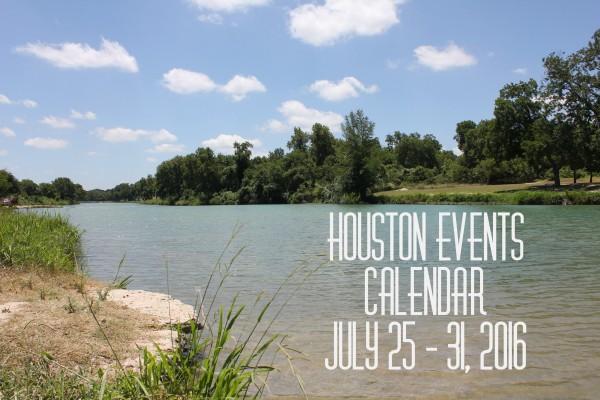 houston events calendar july 25 31 2016