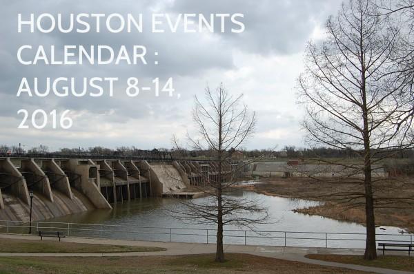 HOUSTON events calendar august 8 14 2016