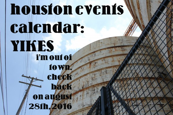 houston events calendar out of town until august 28 2016