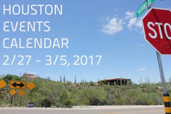 houston events calendar 2 27 3 5 2017