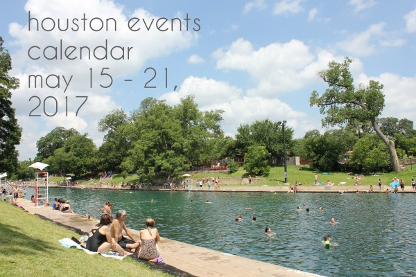 houston events calendar may 15 21 2017