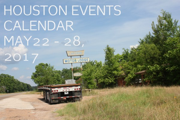 houston events calendar may 22 28 2017
