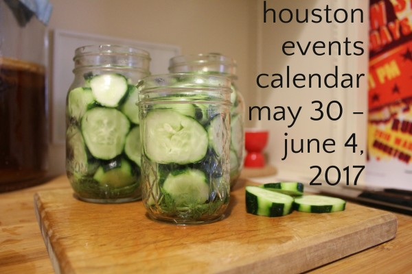 houston events calender may 30 june 4 2017