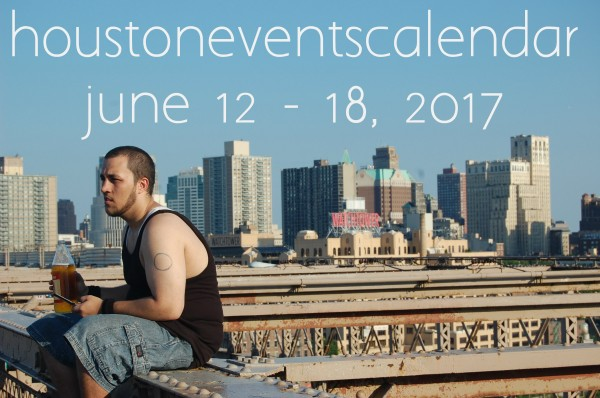 houston events calendar june 12 18 2017
