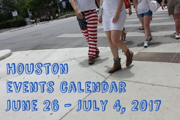 houston events calendar june 26 july 4 2017
