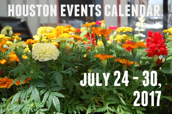 houston events calendar july 24 30 2017